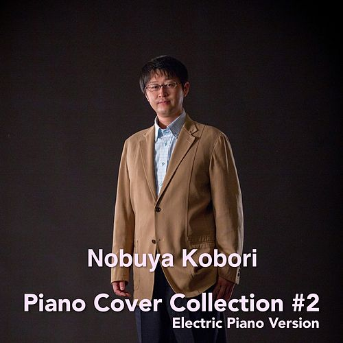 Piano Cover Collection #2 by Nobuya  Kobori