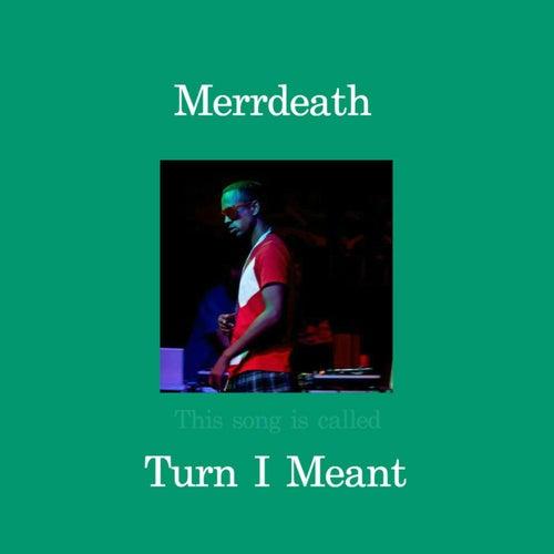 Turn I Meant de MErrDeath