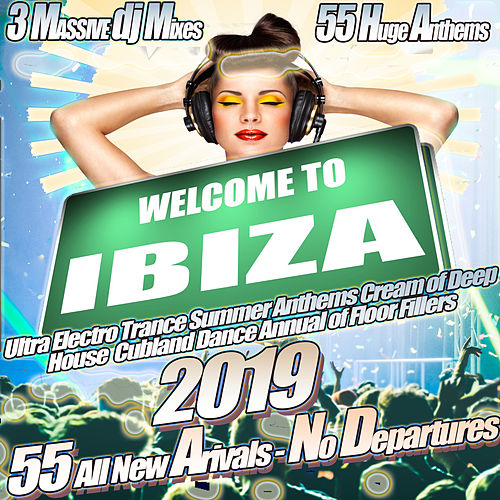 Welcome to Ibiza 2019 - Ultra Electro Trance Summer Anthems Cream of Deep House Clubland Dance Annual of Floor Fillers de Various Artists