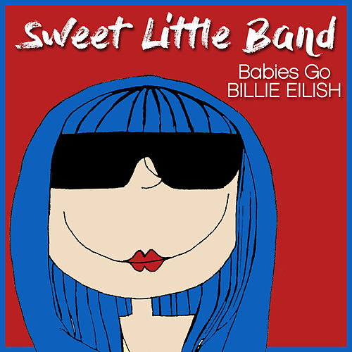 Babies Go Billie Eilish de Sweet Little Band