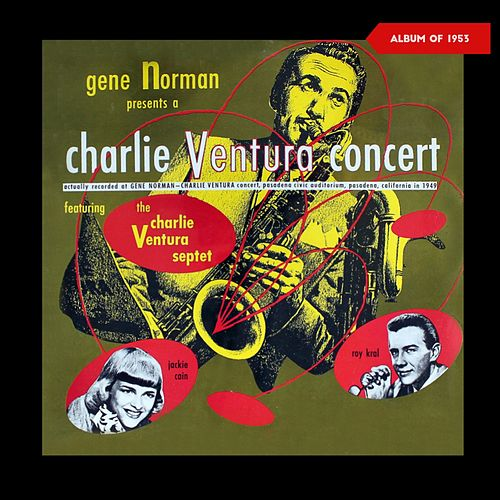 Gene Norman Presents a Charlie Ventura Concert (Album of 1953) by Charlie Ventura