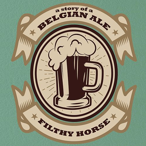 A Story of a Belgian Ale by Filthy Horse