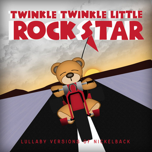 Lullaby Versions Of Nickelback von Twinkle Twinkle Little Rock Star