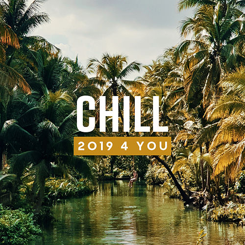Chill 2019 4 You: Summer Music, Summer Hits, Ibiza Lounge, Perfect Relax de Deep House Lounge