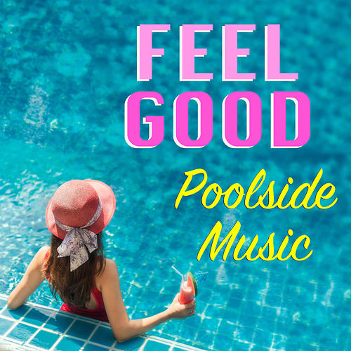 Feel Good Poolside Music by Various Artists