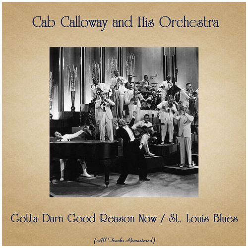 Gotta Darn Good Reason Now / St. Louis Blues (All Tracks Remastered) by Cab Calloway