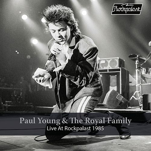 Paul Young & The Royal Family: Live at Rockpalast (Live, Essen, 1985) by Paul Young