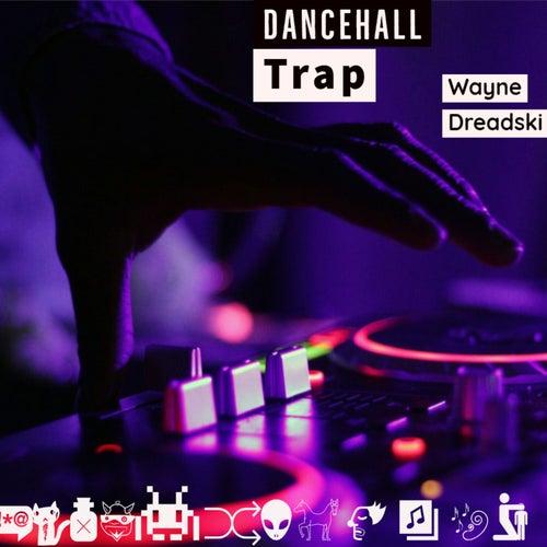 Dancehall Trap by Wayne Dreadski