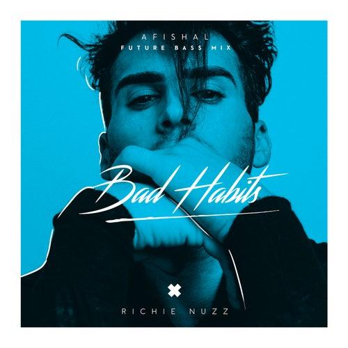 Bad Habits (Afishal Remix) von Richie Nuzz