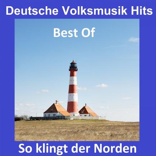 Deutsche Volksmusik Hits: So klingt der Norden - Best Of von Various Artists
