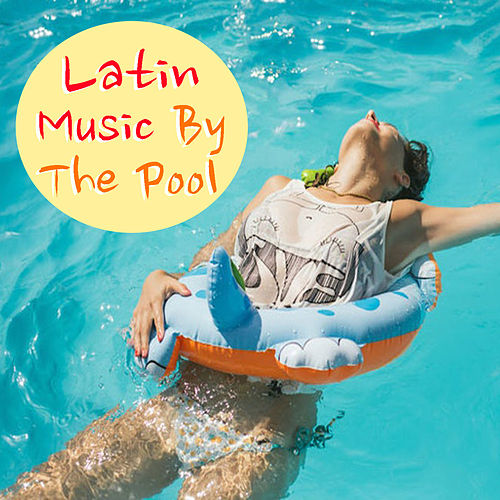 Latin Music By The Pool de Various Artists