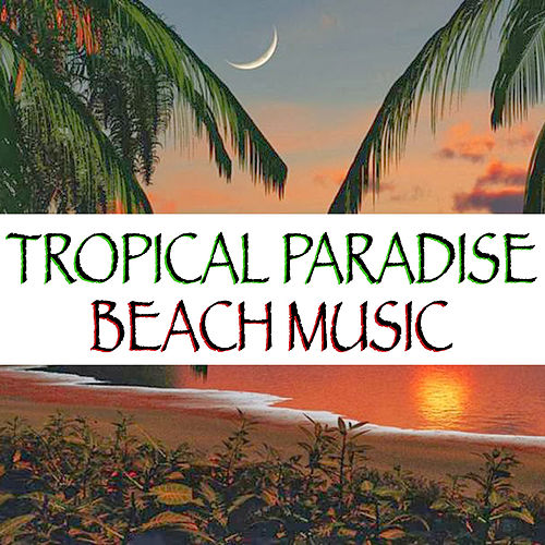 Tropical Paradise Beach Music by Various Artists