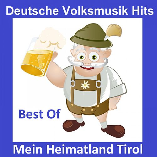 Deutsche Volksmusik Hits: Mein Heimatland Tirol - Best Of by Various Artists