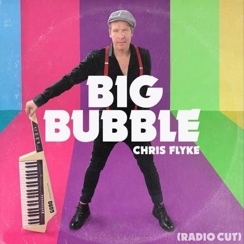Big Bubble (Radio Cut) by Chris Flyke
