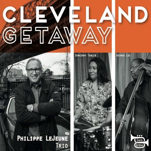Cleveland Getaway de Philippe LeJeune Trio, George Lee, Philippe LeJeune, Sunceray Tabler