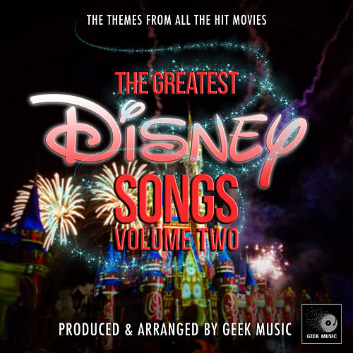 The Greatest Disney Songs, Vol. 2 by Geek Music