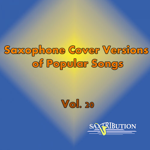 Saxophone Cover Versions of Popular Songs, Vol. 20 by Saxtribution