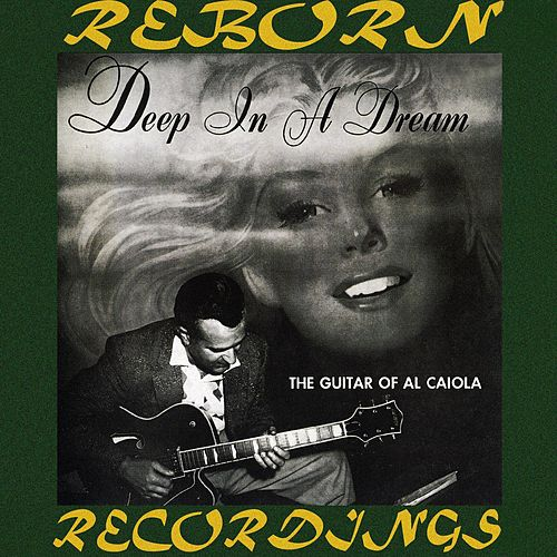 Deep in a Dream, The Guitar of Al Caiola (HD Remastered) by Al Caiola