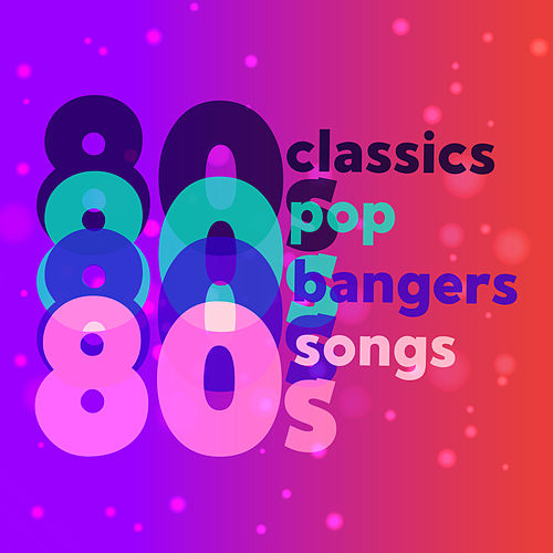 80s Classics 80s Pop 80s Bangers 80s Songs van Various Artists