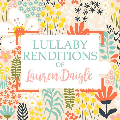 Lullaby Renditions of Lauren Daigle by Lullaby Players