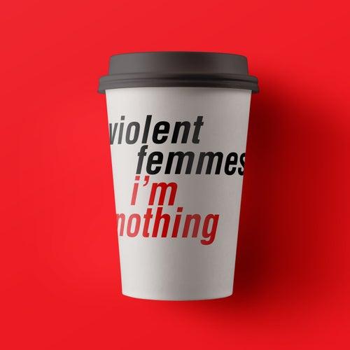 I'm Nothing de Violent Femmes