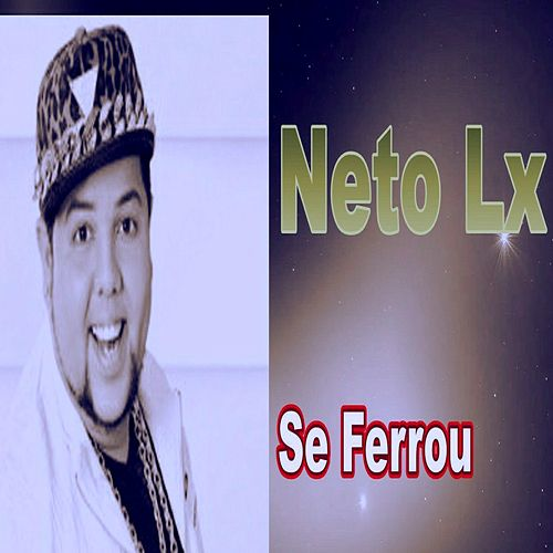 Se Ferrou de Neto LX