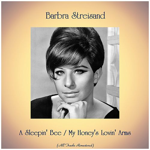 A Sleepin' Bee / My Honey's Lovin' Arms (All Tracks Remastered) von Barbra Streisand