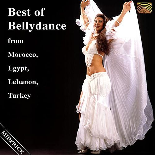 Best of Bellydance from Morocco, Egypt, Lebanon, Turkey de Various Artists