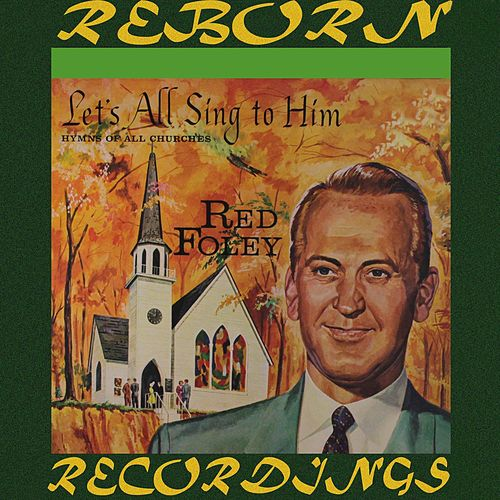Let's All Sing to Him (HD Remastered) de Red Foley