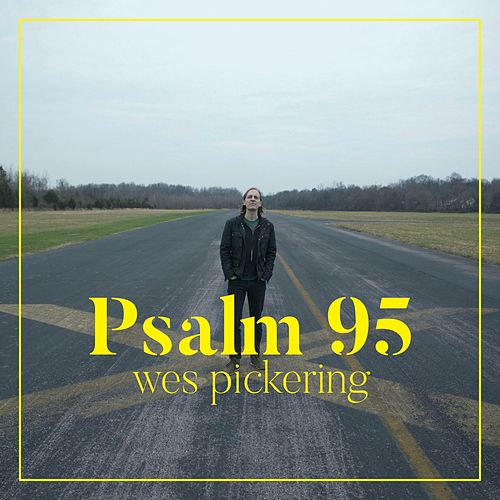 Psalm 95 by Wes Pickering