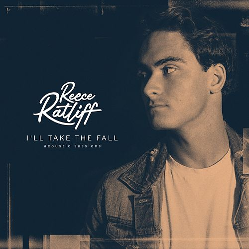 I'll Take the Fall (Acoustic) by Reece Ratliff