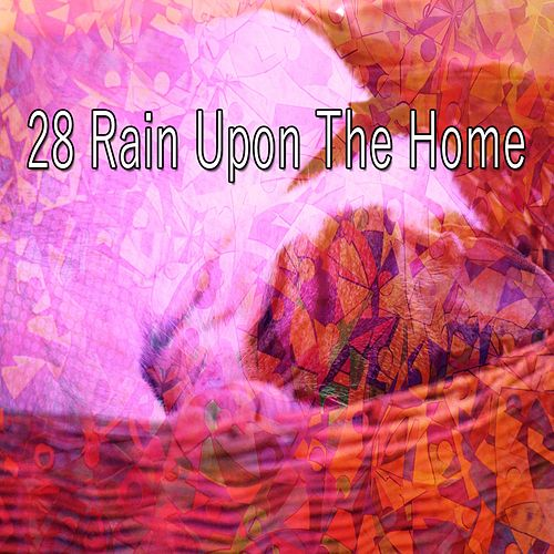 28 Rain Upon the Home by Relaxing Rain Sounds