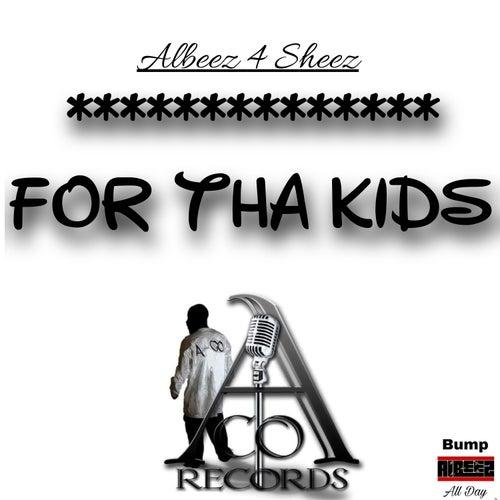 For Tha Kids de Albeez 4 Sheez
