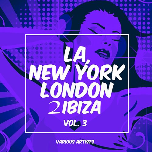 La, New York, London to Ibiza, Vol. 3 by Various Artists
