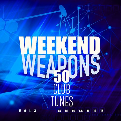 Weekend Weapons (50 Club Tunes), Vol. 3 von Various Artists