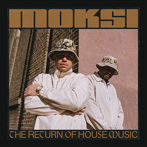 The Return of House Music de Moksi