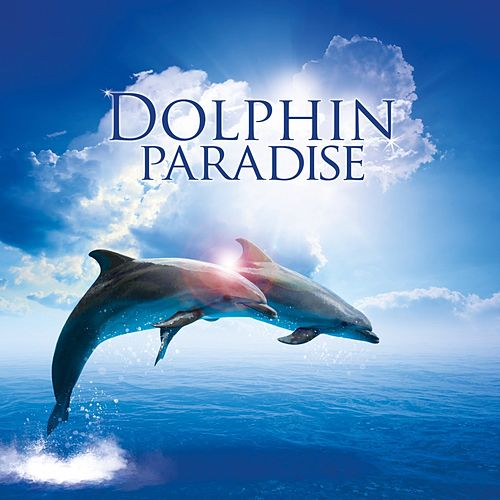 Dolphin Paradise (With Nature Sounds for Relaxation) by Global Journey