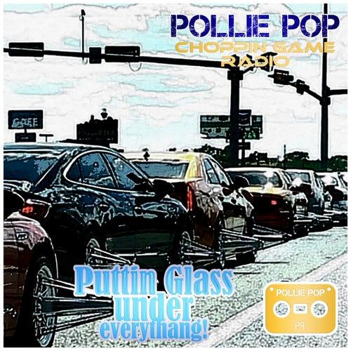 Puttin Glass Under Everythang! by Pollie Pop