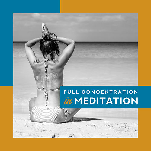 Full Concentration in Meditation: Ambient Yoga, Meditation Tracks for Relaxation, Zen, Asian Relaxation, Meditation Therapy, Inner Focus de Meditation Awareness