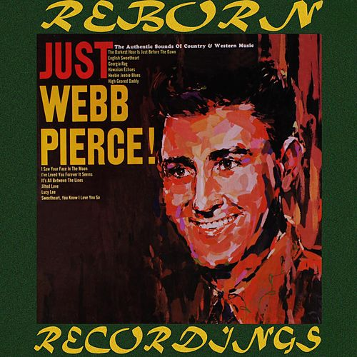 Just Webb Pierce (HD Remastered) by Webb Pierce