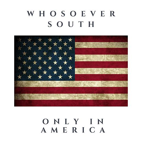 Only in America de Whosoever South