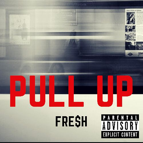 Pull Up by Fre$h