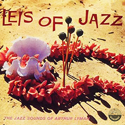 Leis of Jazz: The Jazz Sounds of Arthur Lyman by Arthur Lyman