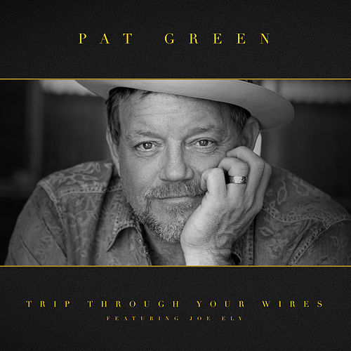 Trip Through Your Wires de Pat Green
