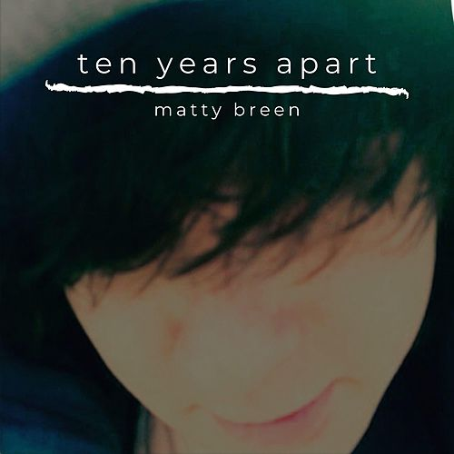 Ten Years Apart by Matty Breen