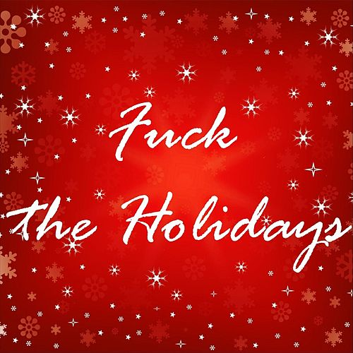 Fuck the Holidays by Ramy