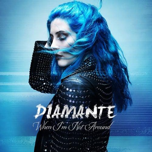 When I'm Not Around by Diamante