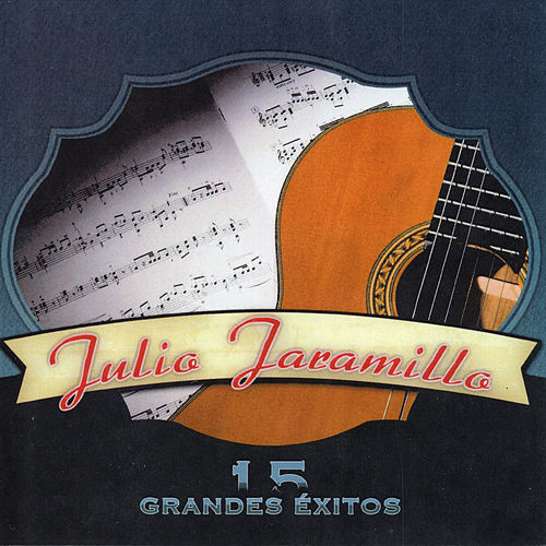 15 Grandes Exitos de Julio Jaramillo
