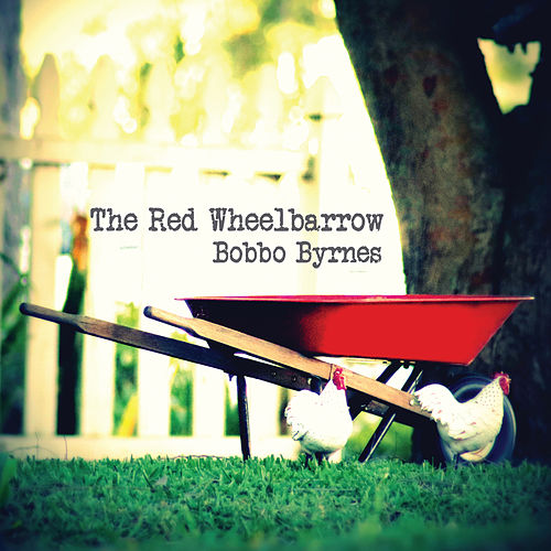 The Red Wheelbarrow von Bobbo Byrnes