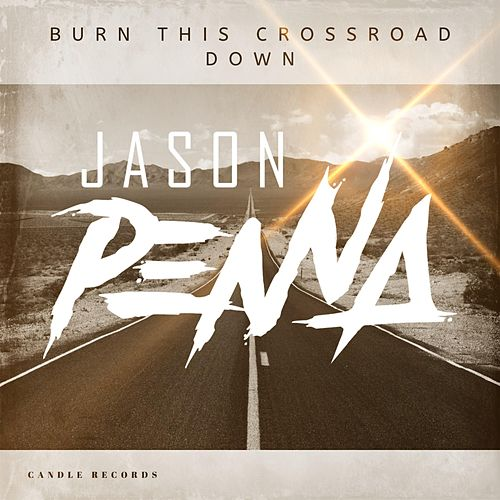 Burn This Crossroad Down by Jason Penna